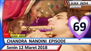 Chandra Nandini Episode 69 ❤ Senin 12 Maret 2018 ❤ Suka India
