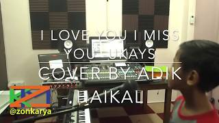 I LOVE YOU I MISS YOU - UKAYS COVER BY ADIK HAIKAL
