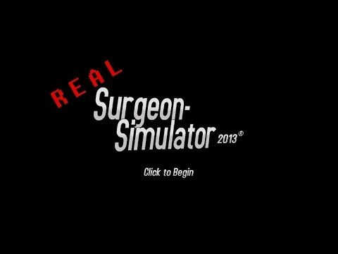 Real Life Surgeon Simulator 2013