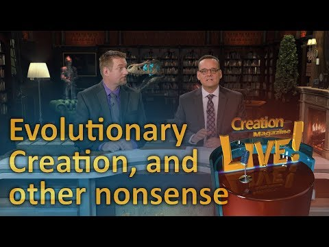 Evolutionary creation, round squares and other nonsense (Creation Magazine LIVE! 7-04)