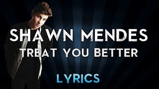 Shawn Mendes - Treat You Better (Lyrics + Music)