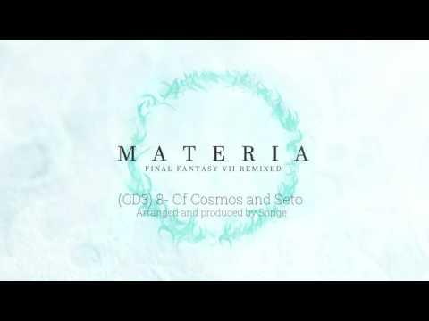 MATERIA: Final Fantasy VII Remixed: Of Cosmos and Seto 【Songe】