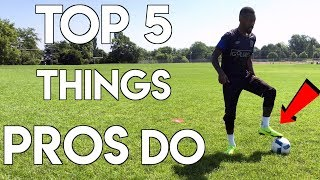 TOP 5 THINGS PROS ACTUALLY DO AT TRAINING - TRAIN LIKE A PROFESSIONAL SOCCER PLAYER
