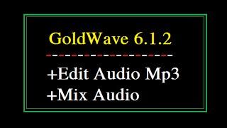 Chỉnh sửa âm thanh, mix nhạc với phần mềm Goldwave 6.1.2