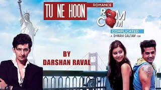Download Hindi Video Songs - Tu Ne Hoon | Darshan Raval | Gujarati Songs 2016 | Romance Complicated |