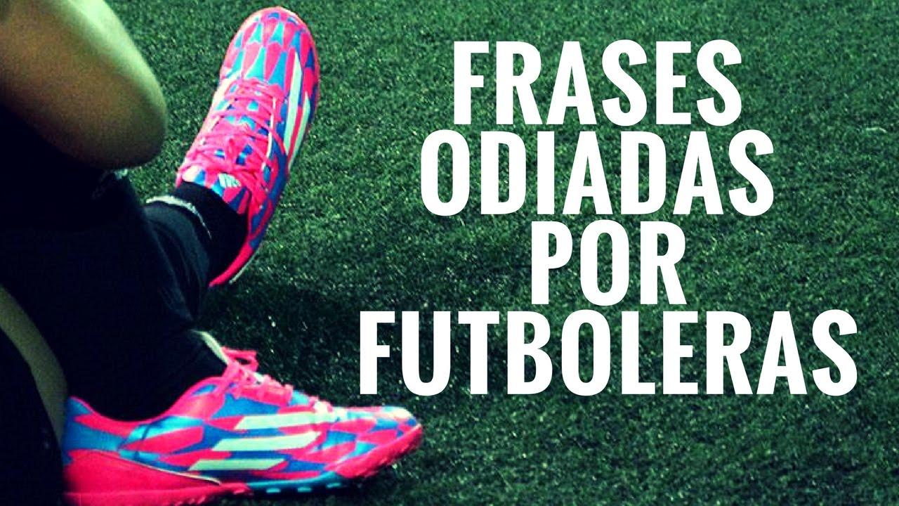 Frases Odiadas Por Mujeres Que Aman El Fútbol Youtube