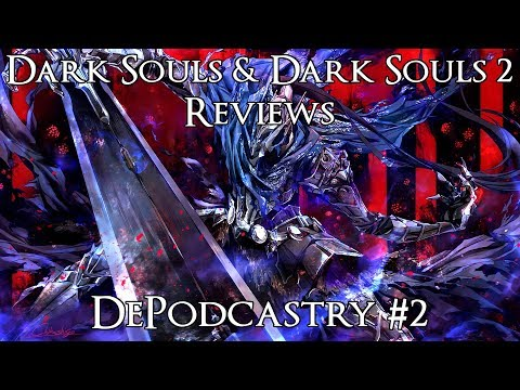 Things I Love & Hate: Dark Souls & Dark Souls 2 - DePodcastry