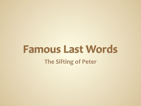 Famous Last Words: The Sifting of Peter - July 31, 2016