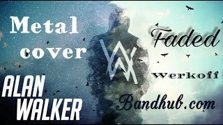 Werkoff - Alan Walker - Faded Metal cover bandhub