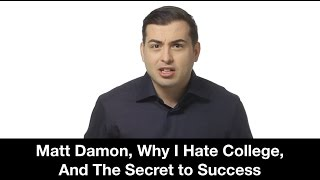 Matt Damon, Why I Hate College, and The Secret to Success