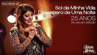 Roberta Miranda - Sol da Minha Vida/Desespero de Uma Noite | DVD 25 anos Ao vivo em estúdio