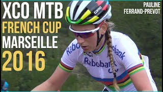 COUPE DE FRANCE VTT XCO 2016 Marseille Femmes Elite Women MTB Cross Country XC French Cup World Race