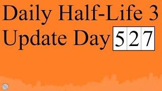 Daily Half-Life 3 Update: Date 527