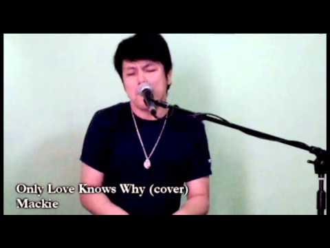 Only Love Knows Why cover by mackie