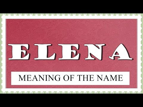 MEANING OF THE NAME ELENA WITH FUN FACTS AND HOROSCOPE