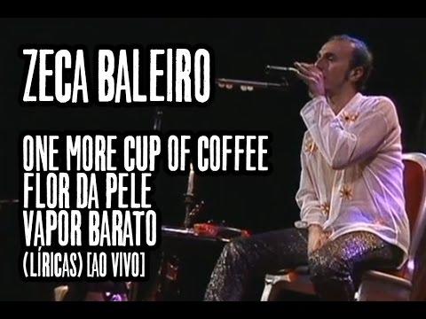 Zeca Baleiro - One more cup of coffee / A flor da pele / Vapor barato (Líricas) [Ao Vivo]
