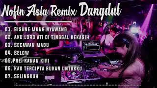 DJ NOFIN ASIA   Secawan Madu_Sebelas Dua Belas_ Bisane Mung Nyawang Full Nonstop Terbaru