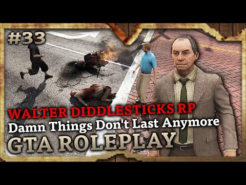 Damn Things Don't Last Anymore [WALTER DIDDLESTICKS RP] (GTA Role Play Highlights #33)