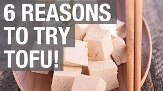 6 Reasons to Try Tofu