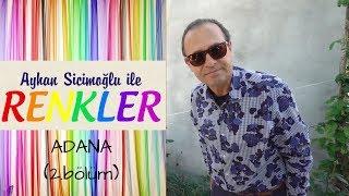 ayhan sicimoğlu ile renkler adana 2 bölüm
