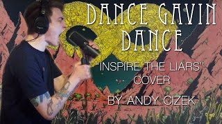 "Dance Gavin Dance ""Inspire the Liars"" VOCAL COVER"