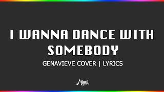 I Wanna Dance With Somebody - Genavieve Cover | Lyrics