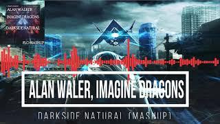 Alan Walker - Darkside Natural (ft. Imagine Dragons) (Mashup)