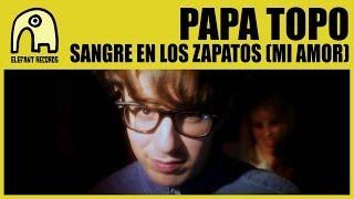PAPA TOPO - Sangre En Los Zapatos (Mi Amor) [Official]