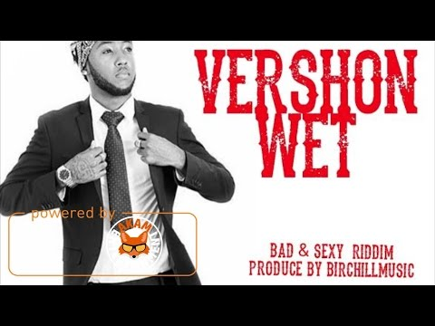 Vershon - Wet (Raw) [Bad & Sexy Riddim] March 2017