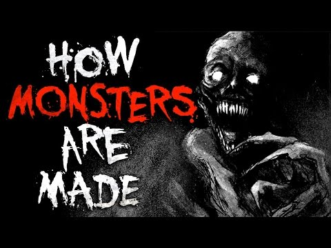 """How Monsters Are Made"" Creepypasta"