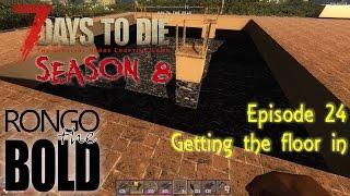 7 Days to Die (Alpha 14) | Season 8 | Episode 24 - Getting the floor in