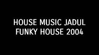 House Music Jadul Funky House 2004