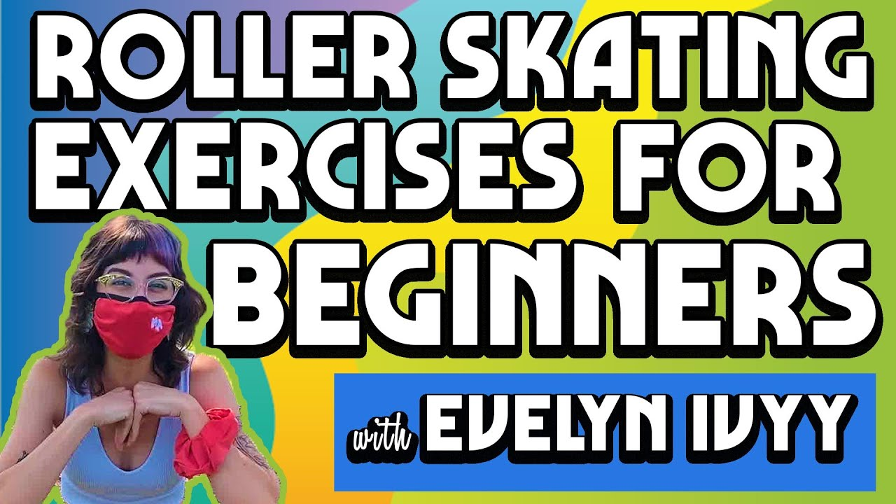 Roller Skating Exercises for Beginners with Evelyn Ivyy