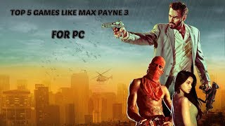 Games like max payne 3 for pc