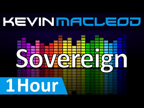 Kevin MacLeod: Sovereign [1 HOUR]