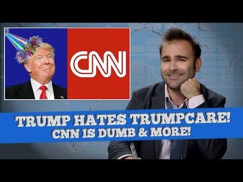 President Donald Trump Hates Trumpcare, CNN Is Bad News - SOME NEWS