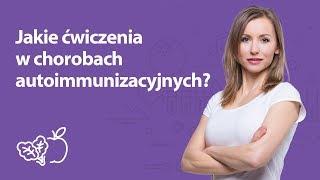 Jakie ćwiczenia w chorobach autoimmunizacyjnych? | Iwona Wierzbicka | Porady dietetyka klinicznego