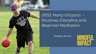 01/02: Marty Grizzanti - Routines, Discipline, Taking leap of faith and Beginner Meditation.