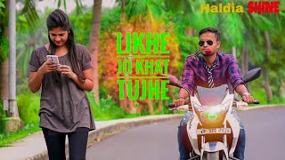 Likhe Jo Khat Tujhe | Romantic Love Story 2018 | Latest Hindi Songs | Haldia shine |