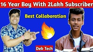 🔥🔥इतनी कम उम्र में इतनी सफलता ||First Time Collab With 2Lakh Subscriber Deb Tech