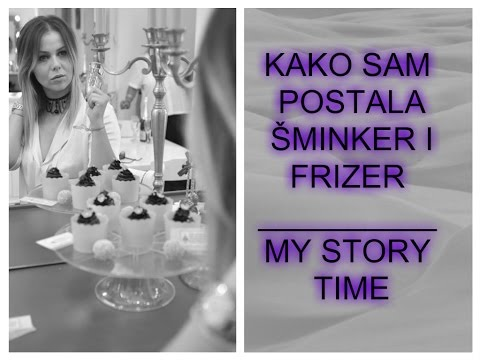 KAKO SAM POSTALA ŠMINKER I FRIZER (MY STORY TIME)