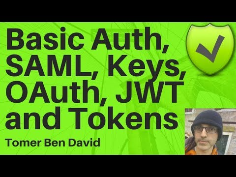 Basic Auth, SAML, Keys, OAuth, JWT and Tokens