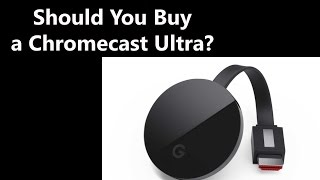 Should You Buy a Chromecast Ul…
