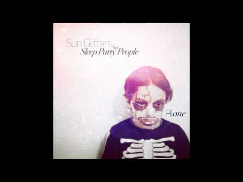 Sun Glitters - Alone feat. Sleep Party People