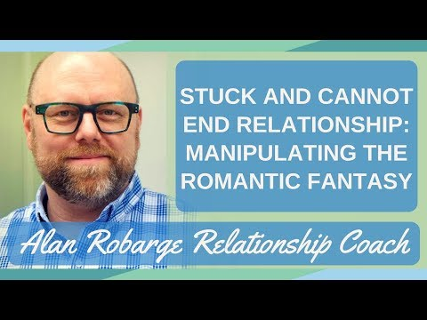 Stuck and Cannot End Relationship or Marriage: Manipulating Romantic Fantasy (Video 7 of 8)