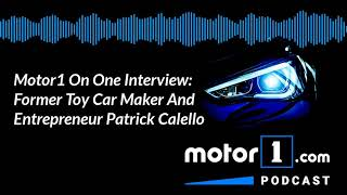 Podcast: Interview With Former Toy Car Maker And Entrepreneur Patrick Calello