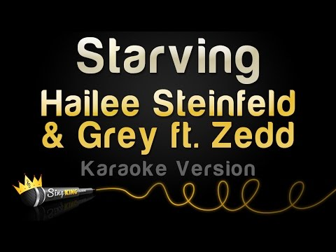 Hailee Steinfeld & Grey ft. ZEDD - STARVING...