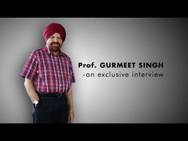 Prof. Gurmeet Singh - an exclusive interview