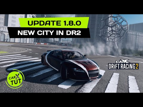 UPDATE 1.8.0 CARX DRIFT RACING 2!!! NEW CITY, XDS CONFIGS AND MORE...
