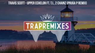 Travi$ Scott Upper Echelon ft. T.I., 2 Chainz (Pruga P Remix)